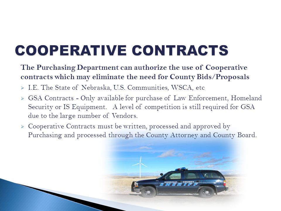 The Purchasing Department can authorize the use of Cooperative contracts which may eliminate the need for County Bids/Proposals I.E.