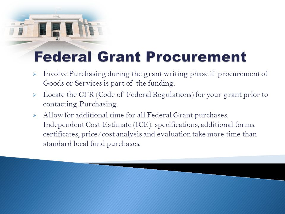 Involve Purchasing during the grant writing phase if procurement of Goods or Services is part of the funding.