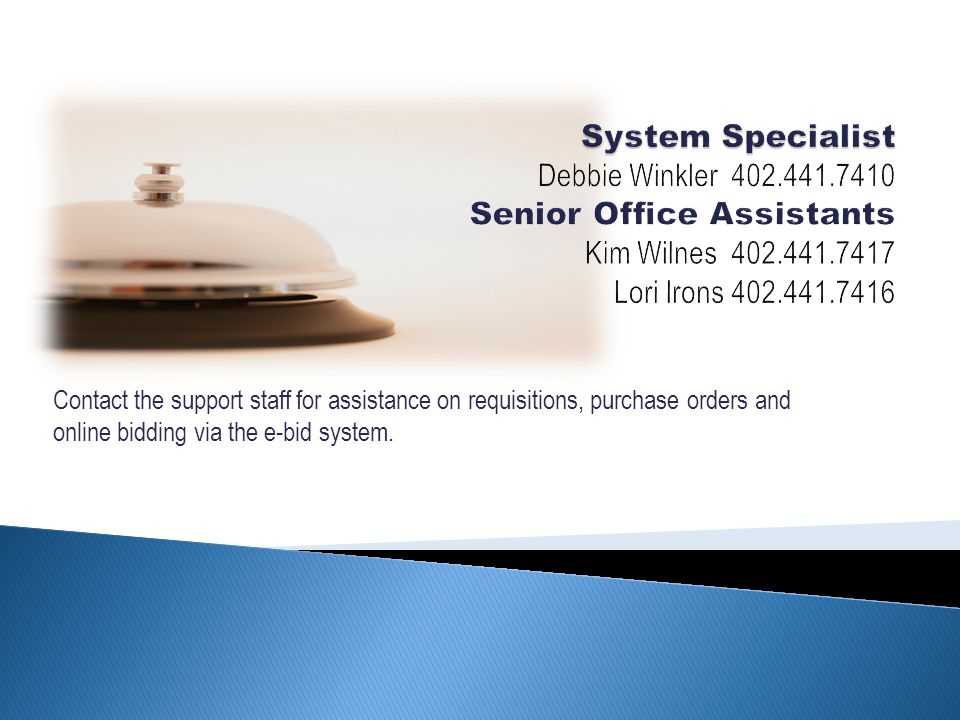 Contact the support staff for assistance on requisitions, purchase orders and online bidding via the e-bid system.