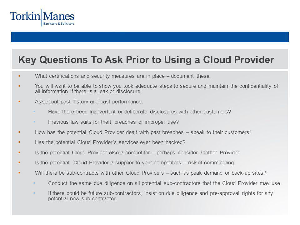 Key Questions To Ask Prior to Using a Cloud Provider What certifications and security measures are in place – document these.