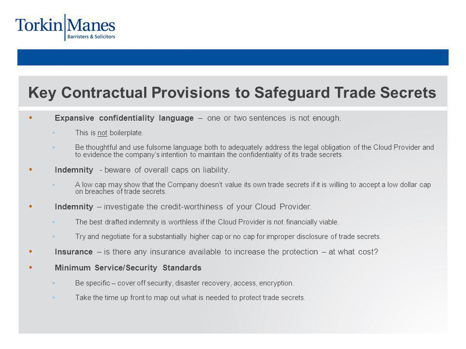Key Contractual Provisions to Safeguard Trade Secrets Expansive confidentiality language – one or two sentences is not enough.