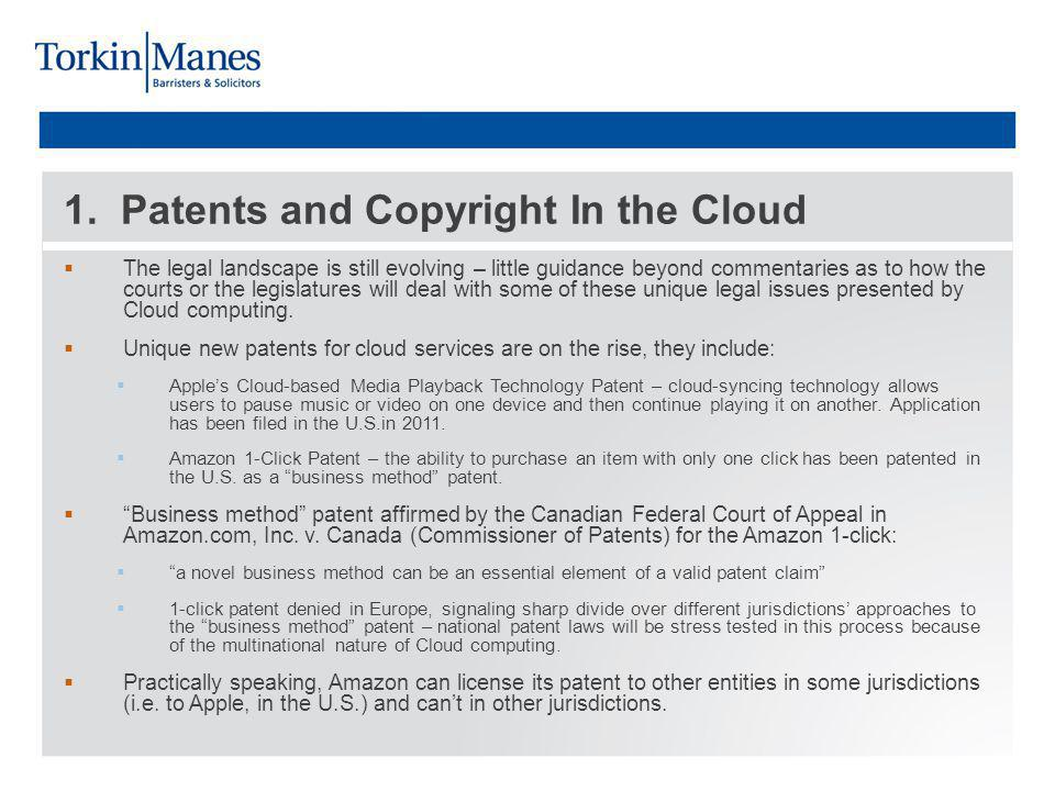 1. Patents and Copyright In the Cloud The legal landscape is still evolving – little guidance beyond commentaries as to how the courts or the legislat