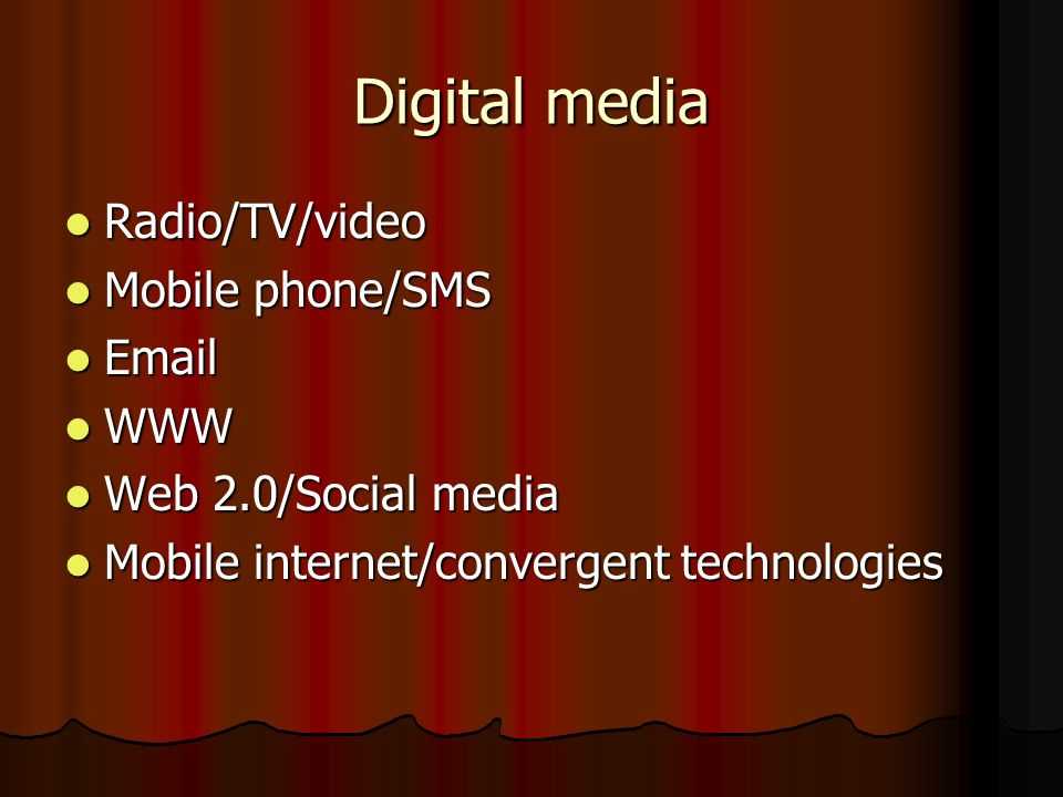 Digital media Radio/TV/video Radio/TV/video Mobile phone/SMS Mobile phone/SMS   WWW WWW Web 2.0/Social media Web 2.0/Social media Mobile internet/convergent technologies Mobile internet/convergent technologies