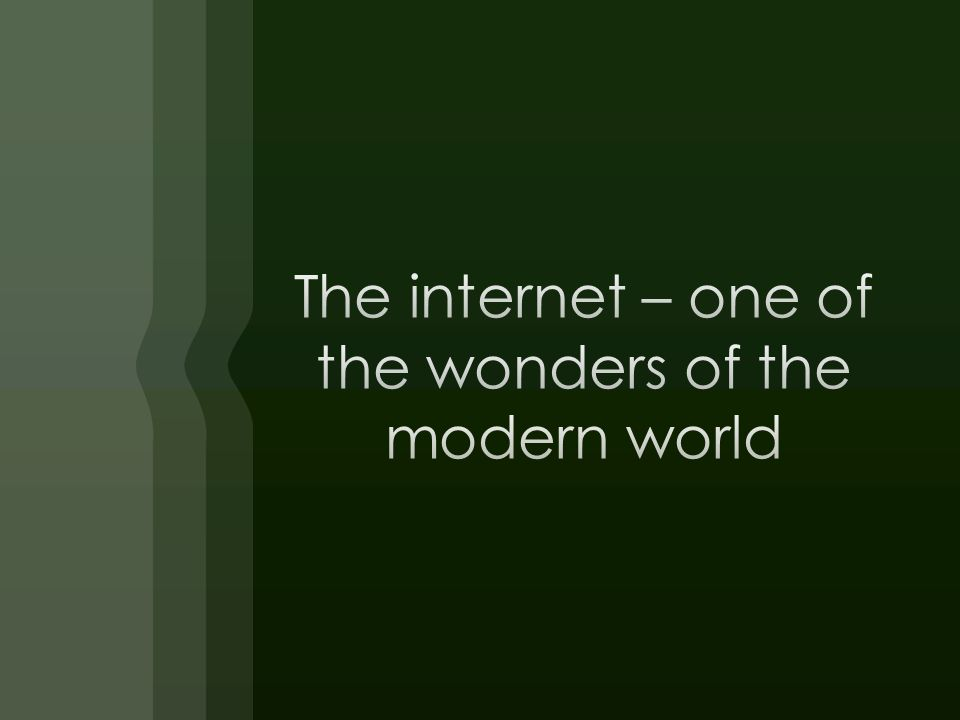 The internet – one of the wonders of the modern world A critical tool in economic, social and environmental development