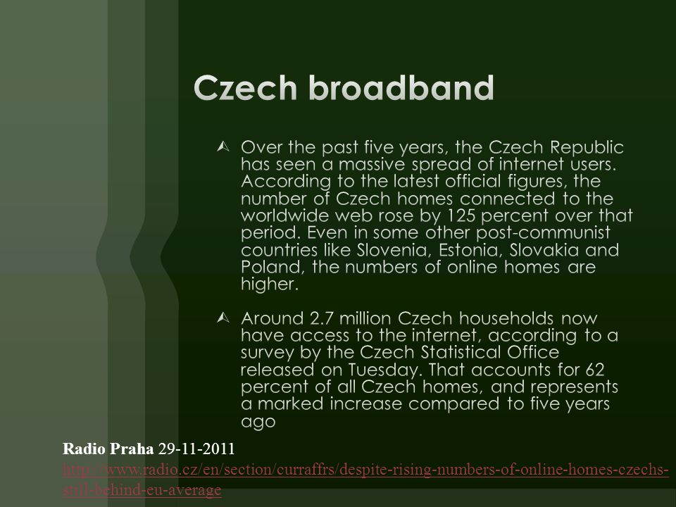 Radio Praha 29-11-2011 http://www.radio.cz/en/section/curraffrs/despite-rising-numbers-of-online-homes-czechs- still-behind-eu-average