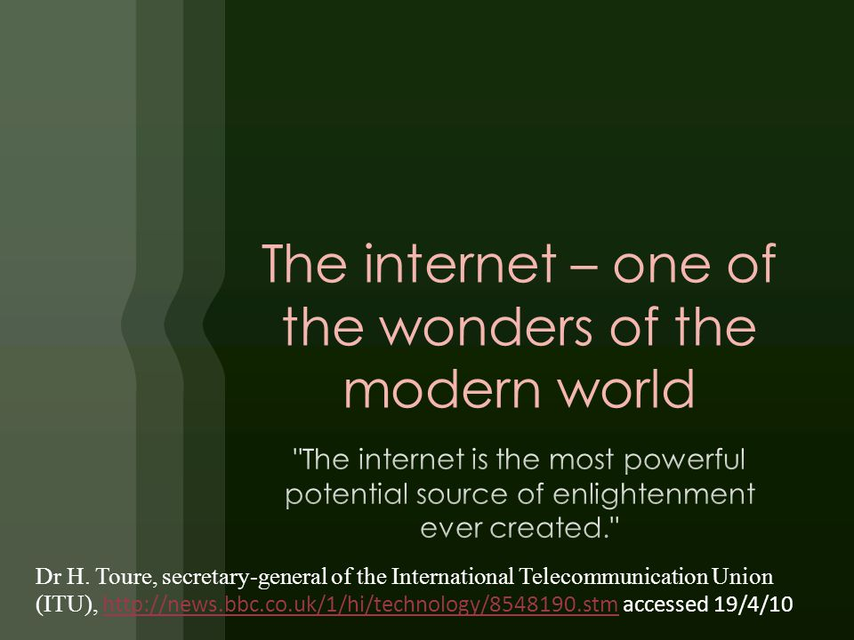 The internet – one of the wonders of the modern world Dr H.