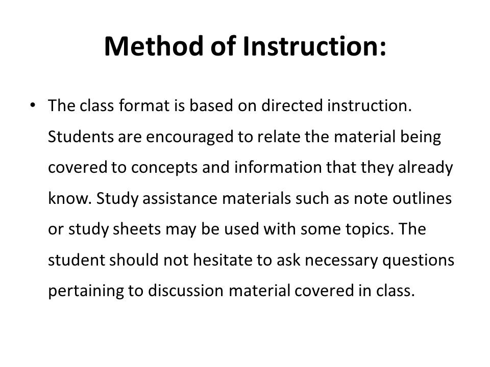Method of Instruction: The class format is based on directed instruction.