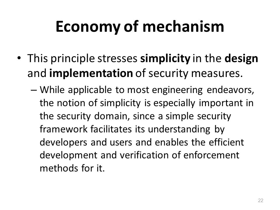 Economy of mechanism This principle stresses simplicity in the design and implementation of security measures.