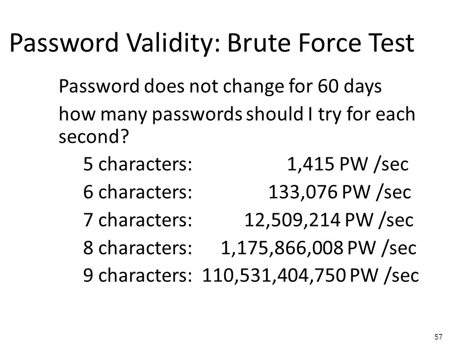 57 Password Validity: Brute Force Test Password does not change for 60 days how many passwords should I try for each second.