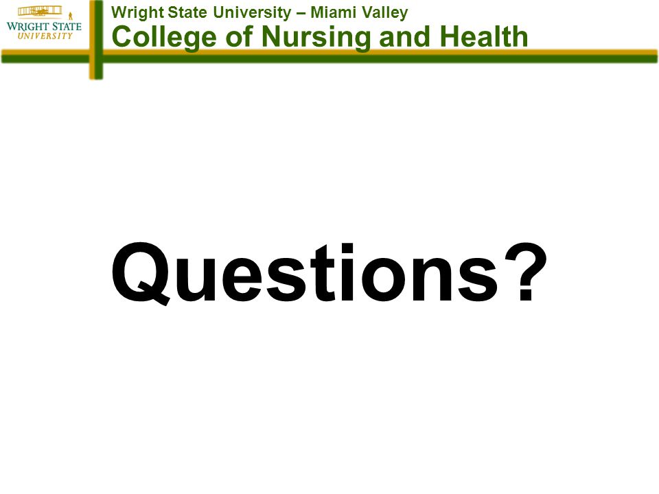 Wright State University – Miami Valley College of Nursing and Health Questions?