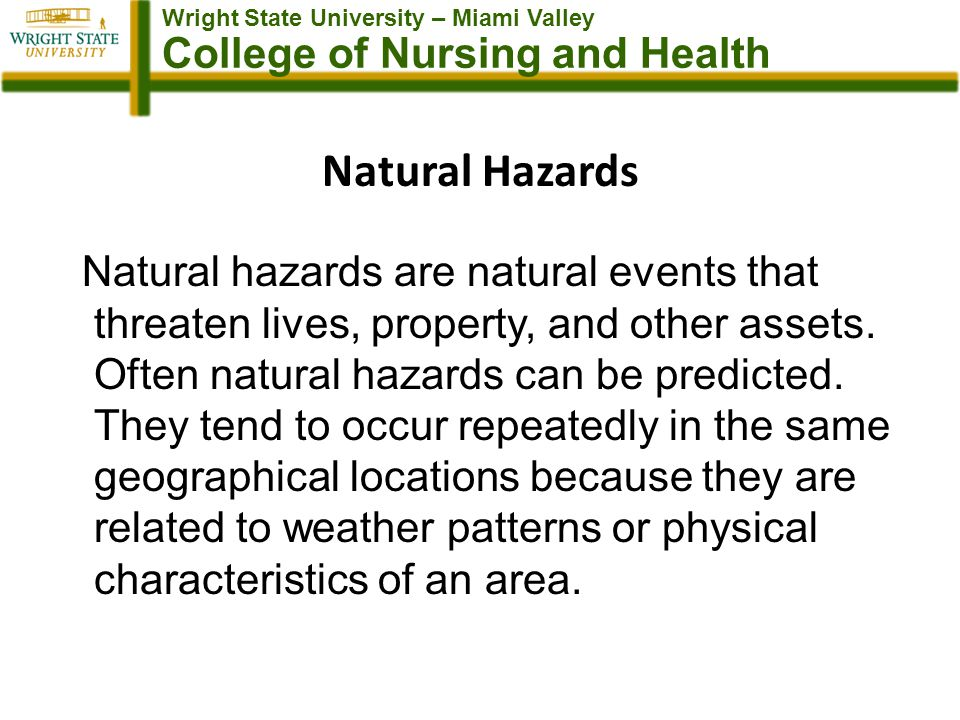 Wright State University – Miami Valley College of Nursing and Health Natural Hazards Natural hazards are natural events that threaten lives, property, and other assets.