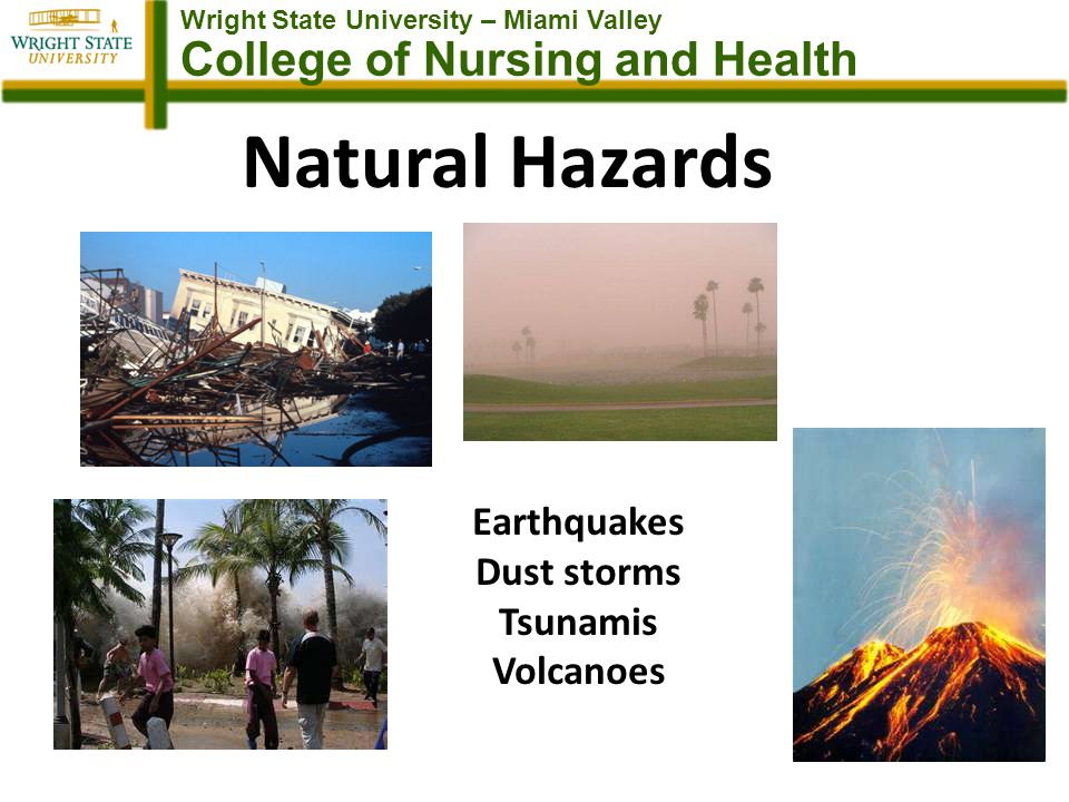 Wright State University – Miami Valley College of Nursing and Health Natural Hazards Earthquakes Dust storms Tsunamis Volcanoes