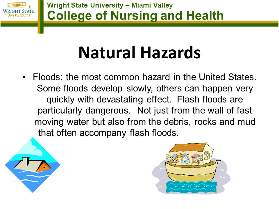 Wright State University – Miami Valley College of Nursing and Health Natural Hazards Floods: the most common hazard in the United States.