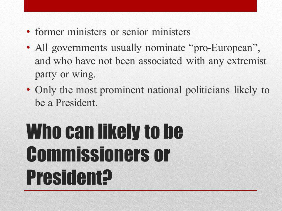 Who can likely to be Commissioners or President.