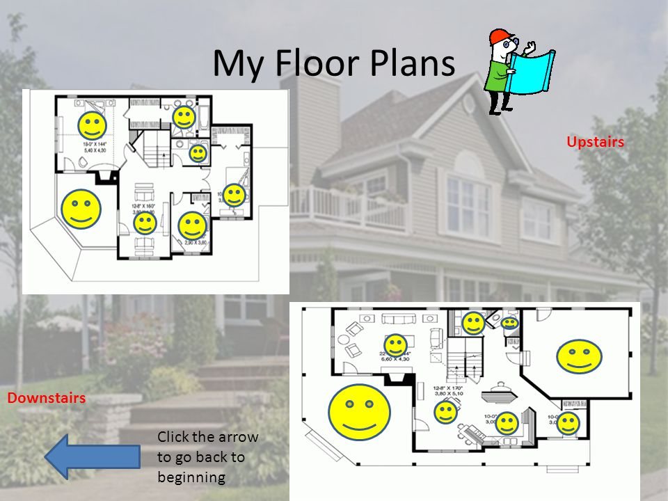 My Floor Plans Upstairs Downstairs Click the arrow to go back to beginning