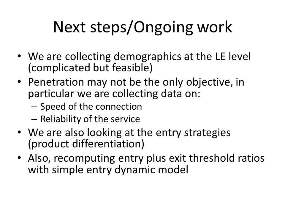 Next steps/Ongoing work We are collecting demographics at the LE level (complicated but feasible) Penetration may not be the only objective, in partic