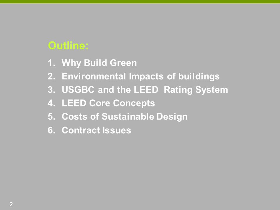 Arrowstreet 1.Why Build Green 2.Environmental Impacts of buildings 3.USGBC and the LEED Rating System 4.LEED Core Concepts 5.Costs of Sustainable Desi