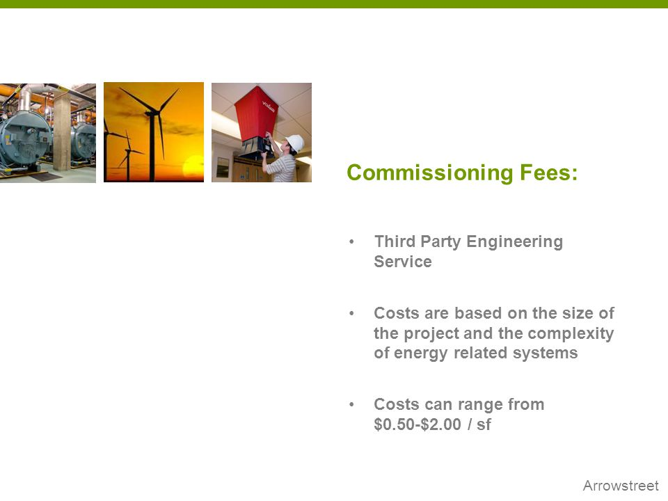 Arrowstreet 74 Third Party Engineering Service Costs are based on the size of the project and the complexity of energy related systems Costs can range