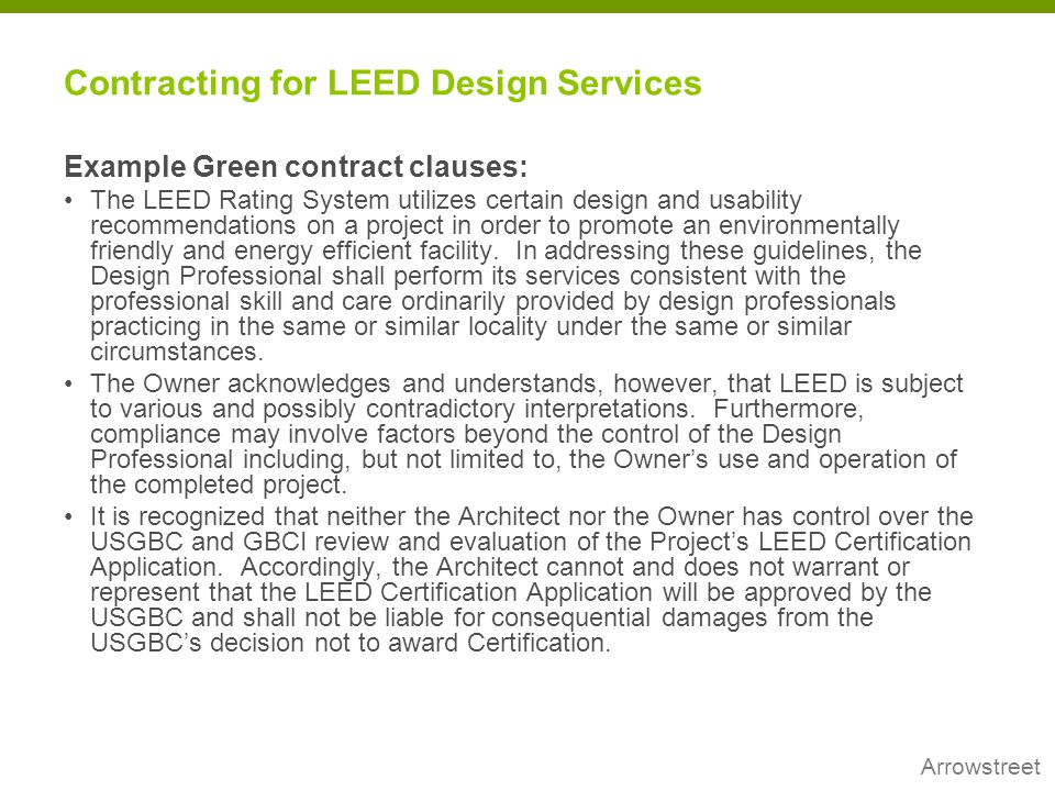 Arrowstreet Contracting for LEED Design Services Example Green contract clauses: The LEED Rating System utilizes certain design and usability recommen