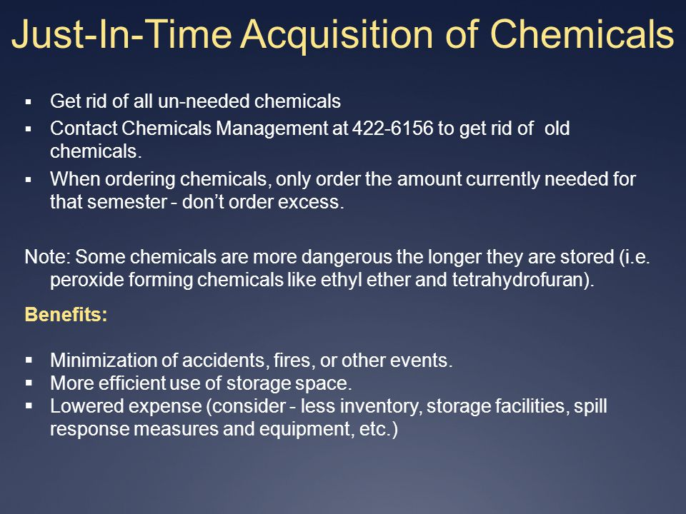 Just-In-Time Acquisition of Chemicals Get rid of all un-needed chemicals Contact Chemicals Management at 422-6156 to get rid of old chemicals. When or