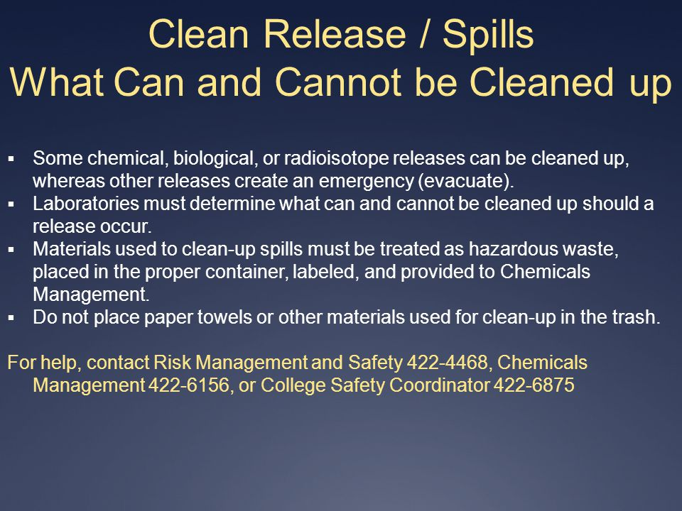 Clean Release / Spills What Can and Cannot be Cleaned up Some chemical, biological, or radioisotope releases can be cleaned up, whereas other releases