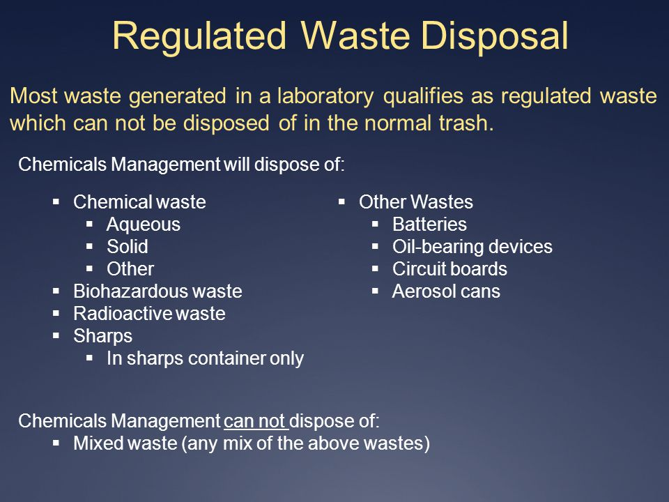 Regulated Waste Disposal Most waste generated in a laboratory qualifies as regulated waste which can not be disposed of in the normal trash. Chemical