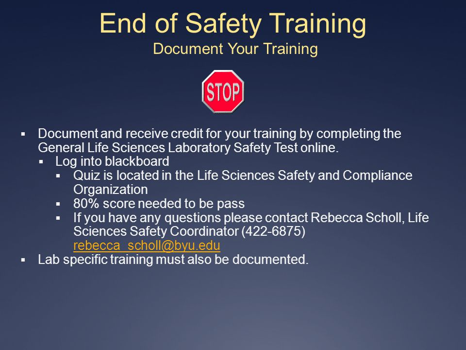 End of Safety Training Document Your Training Document and receive credit for your training by completing the General Life Sciences Laboratory Safety