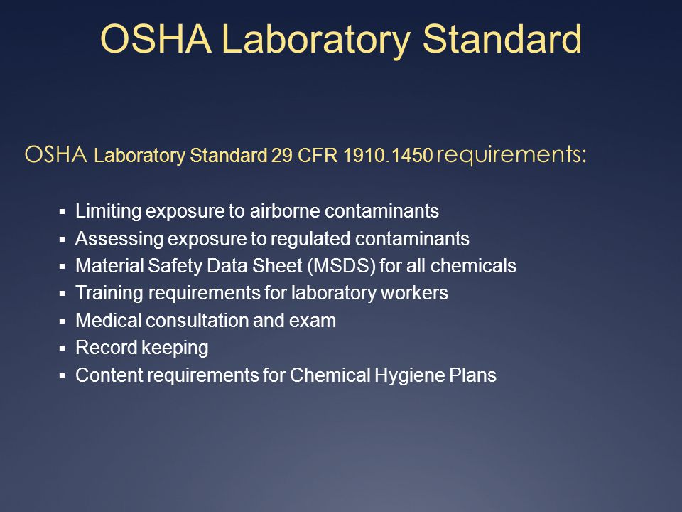 OSHA Laboratory Standard OSHA Laboratory Standard 29 CFR 1910.1450 requirements: Limiting exposure to airborne contaminants Assessing exposure to regu