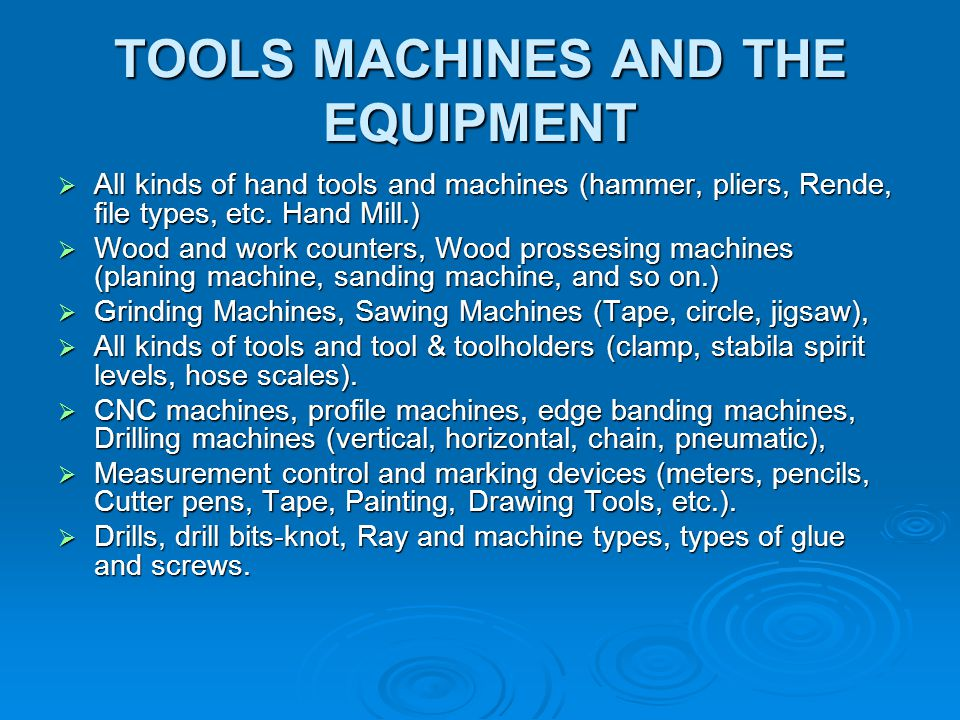 TOOLS MACHINES AND THE EQUIPMENT All kinds of hand tools and machines (hammer, pliers, Rende, file types, etc.