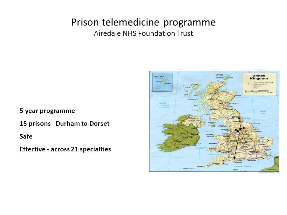 Prison telemedicine programme Airedale NHS Foundation Trust 5 year programme 15 prisons - Durham to Dorset Safe Effective - across 21 specialties