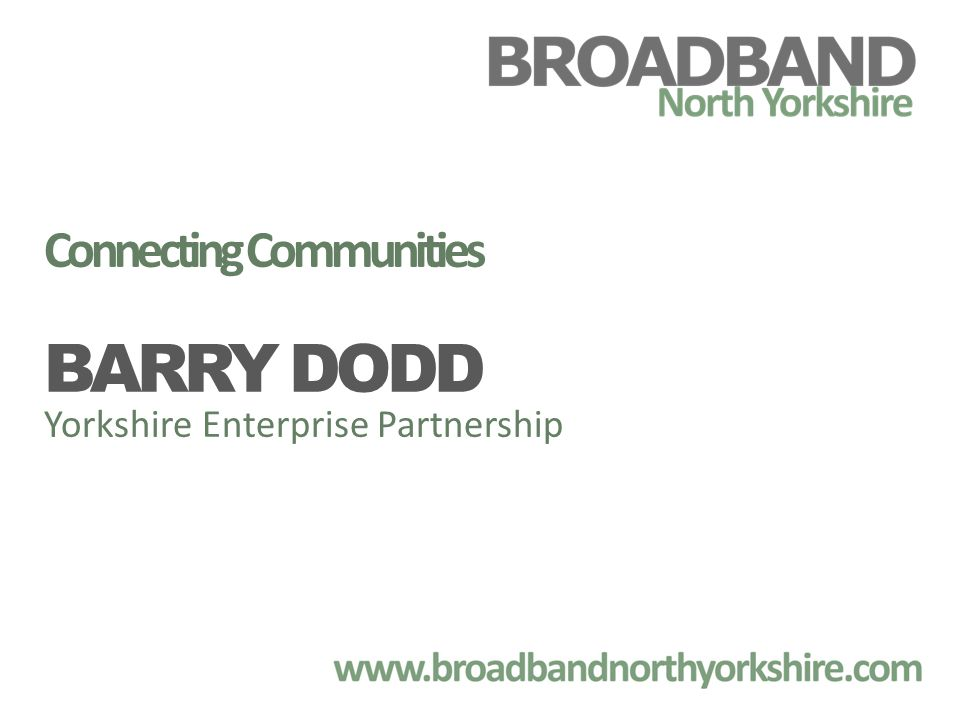 Connecting Communities BARRY DODD Yorkshire Enterprise Partnership