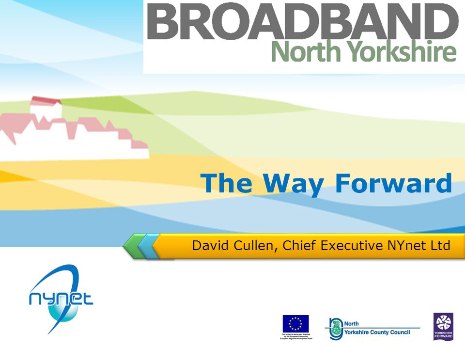 The Way Forward David Cullen, Chief Executive NYnet Ltd