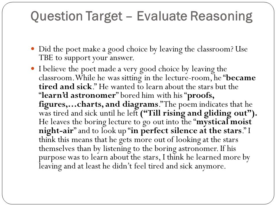 Question Target – Evaluate Reasoning Did the poet make a good choice by leaving the classroom? Use TBE to support your answer. I believe the poet made