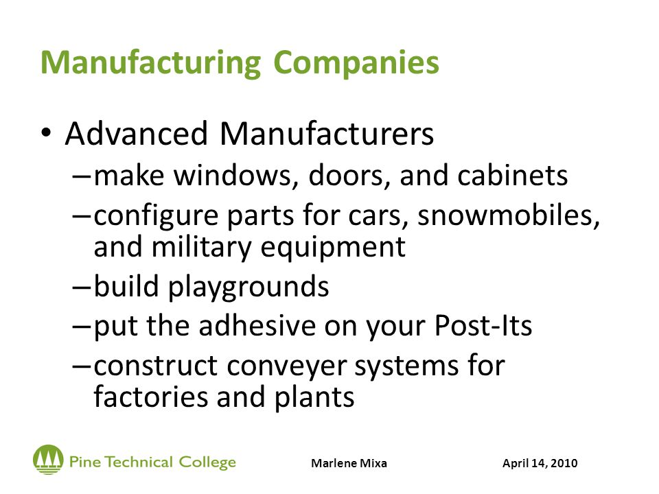 Manufacturing Companies Advanced Manufacturers – make windows, doors, and cabinets – configure parts for cars, snowmobiles, and military equipment – b