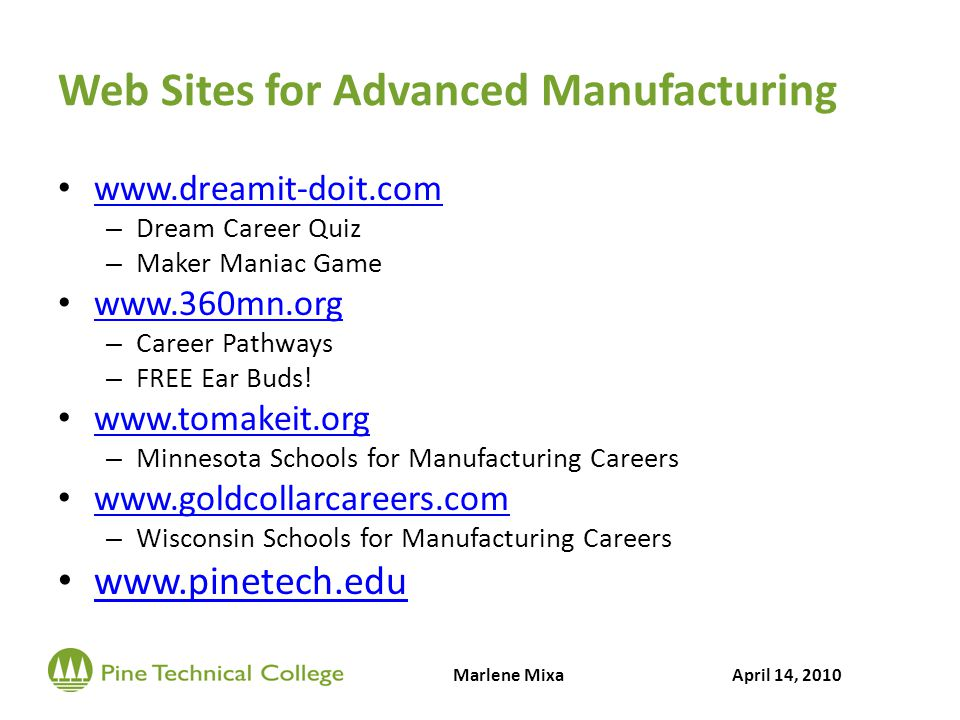 Web Sites for Advanced Manufacturing www.dreamit-doit.com – Dream Career Quiz – Maker Maniac Game www.360mn.org – Career Pathways – FREE Ear Buds! www