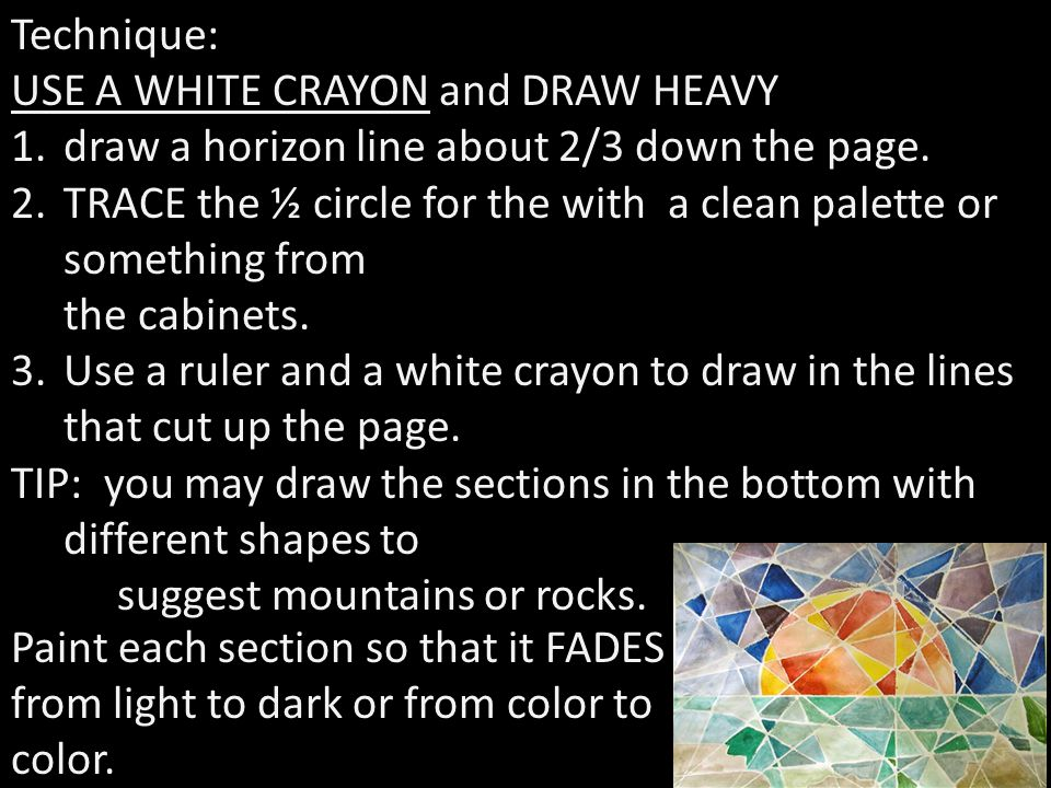 Technique: USE A WHITE CRAYON and DRAW HEAVY 1.draw a horizon line about 2/3 down the page.