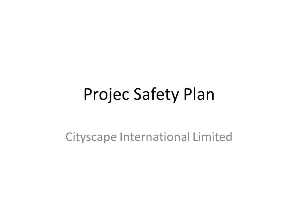 Projec Safety Plan Cityscape International Limited