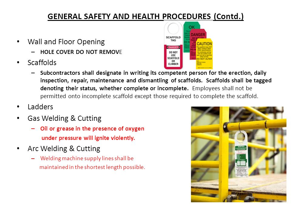 GENERAL SAFETY AND HEALTH PROCEDURES (Contd.) Wall and Floor Opening – HOLE COVER DO NOT REMOVE Scaffolds – Subcontractors shall designate in writing