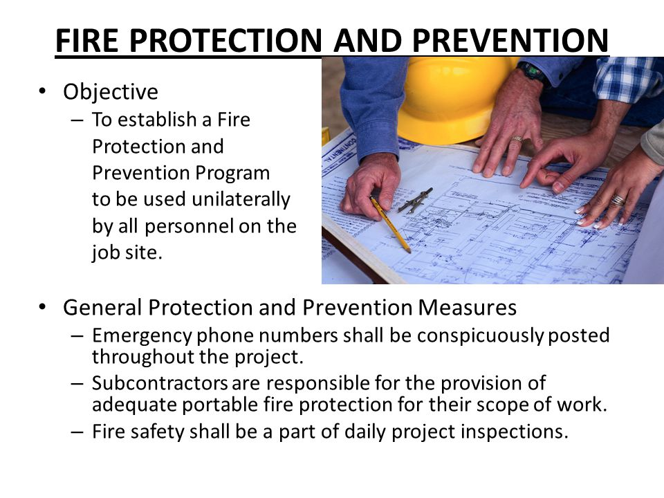 FIRE PROTECTION AND PREVENTION Objective – To establish a Fire Protection and Prevention Program to be used unilaterally by all personnel on the job s