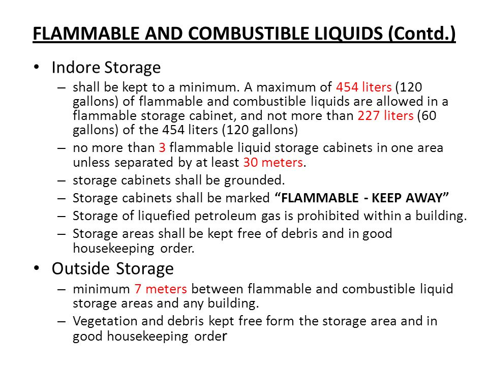 FLAMMABLE AND COMBUSTIBLE LIQUIDS (Contd.) Indore Storage – shall be kept to a minimum. A maximum of 454 liters (120 gallons) of flammable and combust