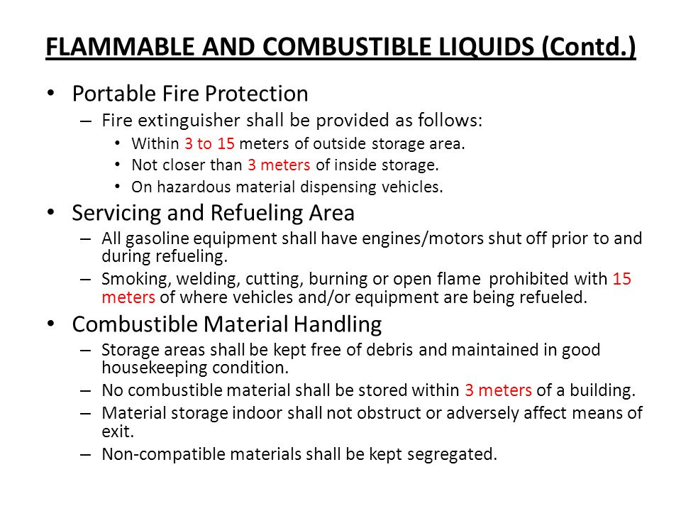 FLAMMABLE AND COMBUSTIBLE LIQUIDS (Contd.) Portable Fire Protection – Fire extinguisher shall be provided as follows: Within 3 to 15 meters of outside