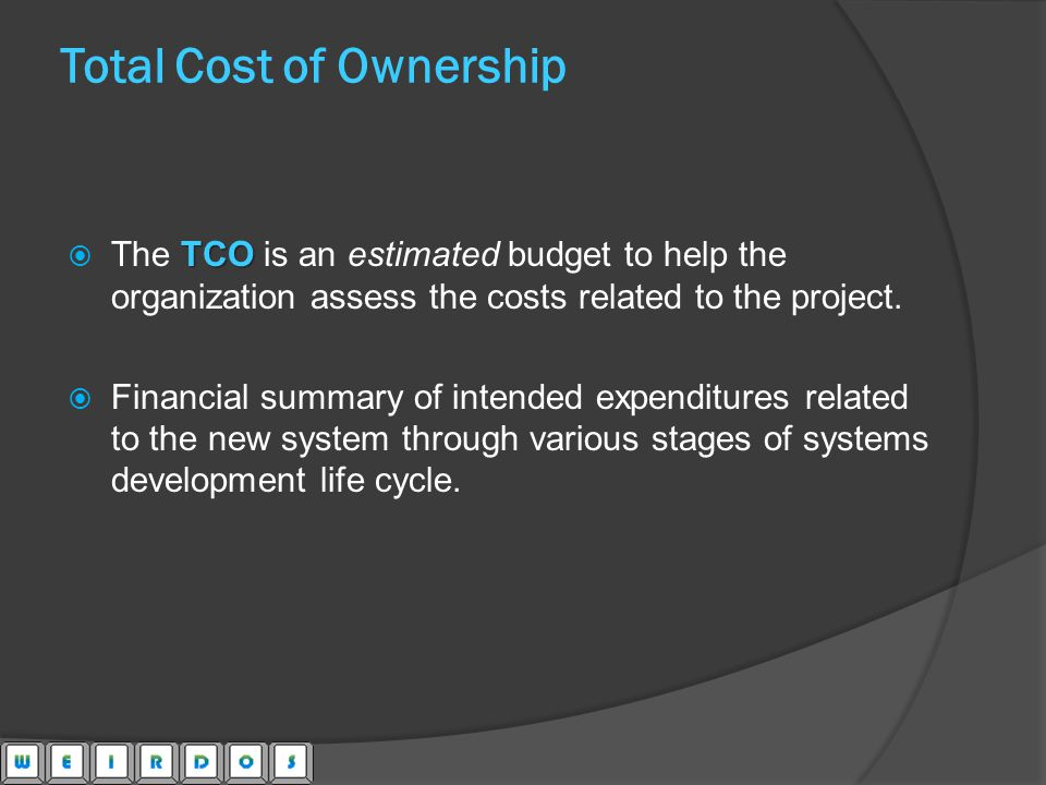 TCO The TCO is an estimated budget to help the organization assess the costs related to the project.