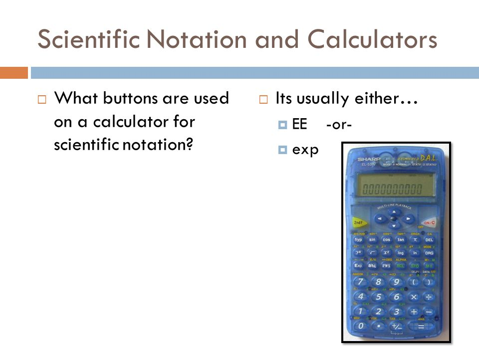Scientific Notation and Calculators What buttons are used on a calculator for scientific notation.