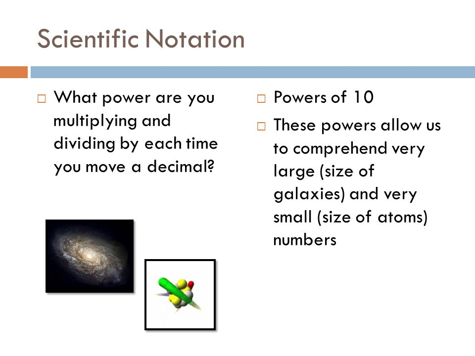 Scientific Notation What power are you multiplying and dividing by each time you move a decimal.