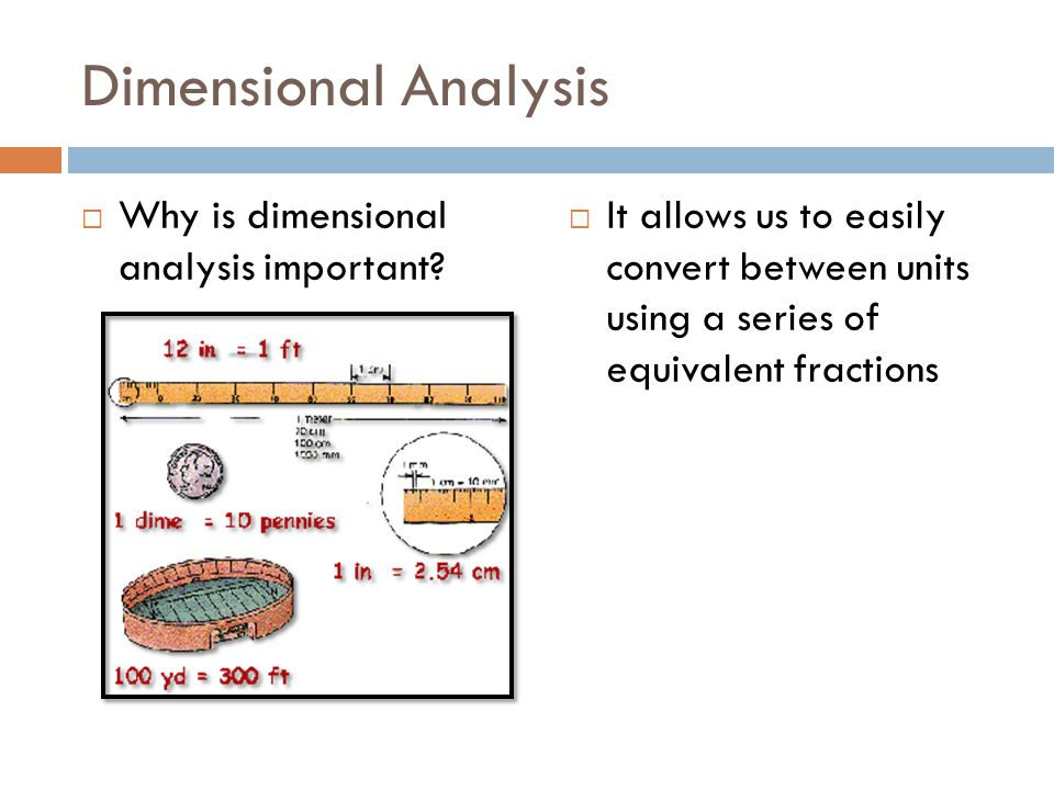 Dimensional Analysis Why is dimensional analysis important? It allows us to easily convert between units using a series of equivalent fractions