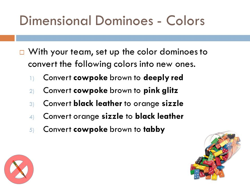 Dimensional Dominoes - Colors With your team, set up the color dominoes to convert the following colors into new ones. 1) Convert cowpoke brown to dee