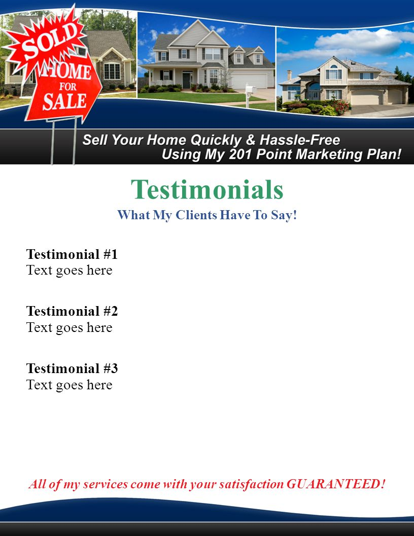 Testimonials What My Clients Have To Say! Testimonial #1 Text goes here Testimonial #2 Text goes here Testimonial #3 Text goes here All of my services