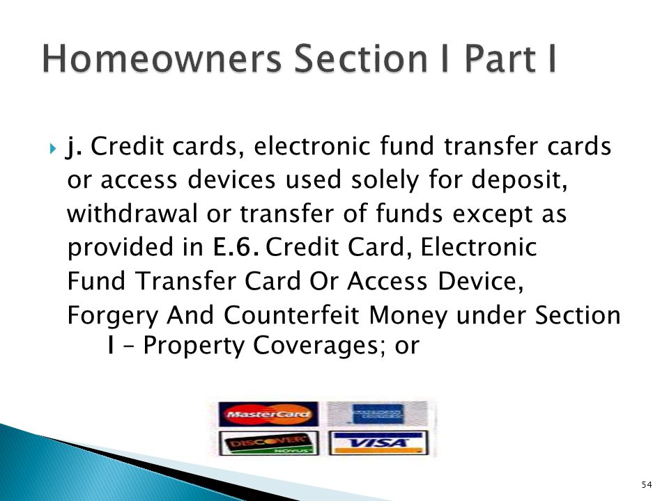 j. Credit cards, electronic fund transfer cards or access devices used solely for deposit, withdrawal or transfer of funds except as provided in E.6.