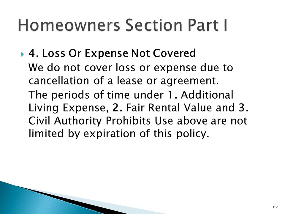 4. Loss Or Expense Not Covered We do not cover loss or expense due to cancellation of a lease or agreement. The periods of time under 1. Additional Li