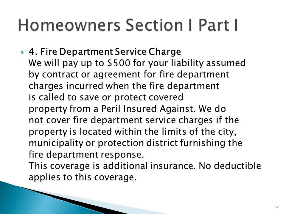 4. Fire Department Service Charge We will pay up to $500 for your liability assumed by contract or agreement for fire department charges incurred when